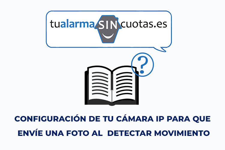 ¿Quieres configurar tu cámara IP para que te envíe una foto si detecta movimiento?
