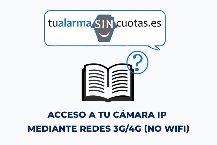 Acceso a tu cámara IP mediante redes 3G/4G (No WiFi)