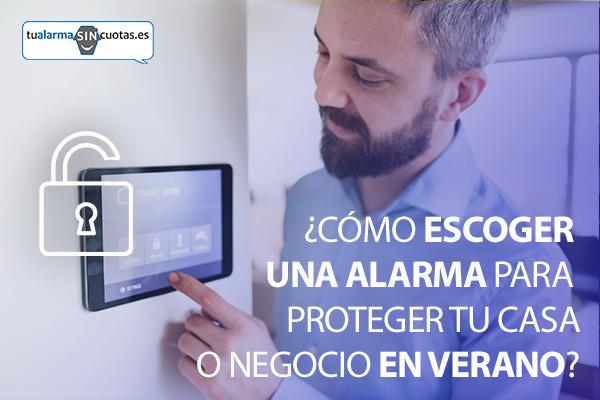 ¿Cómo escoger una alarma para proteger tu casa o negocio en verano?